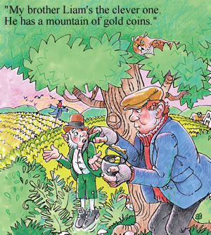 'My brother Liam's the clever one. He has a mountain of gold coins.'